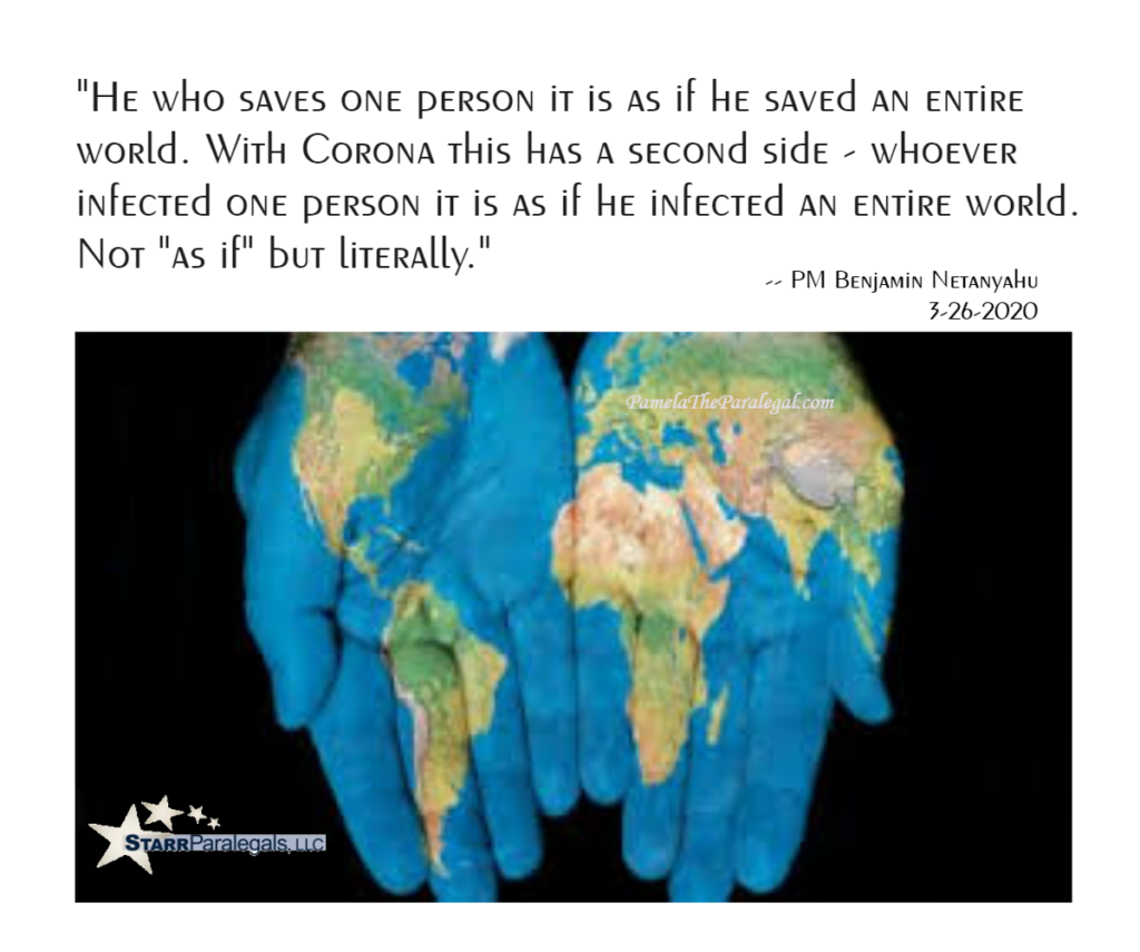 """'Whoever saves one life, it is as if he saved the whole world'. But with the coronavirus, that saying has a second, vicious side: 'Whoever infects one person, it is as if he infected the whole world.' There is no 'as if', he truly has infected the whole world."""" Benjamin Netanyahu"""