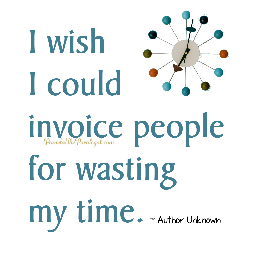 I wish I could invoice people for wasting my time.