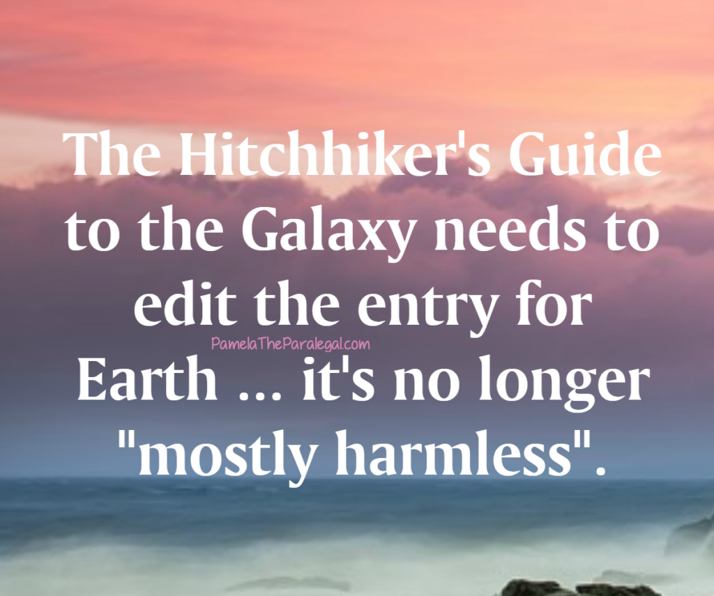 """The Hitchhiker's Guide to the Galaxy needs to edit the entry for Earth ... it's no longer """"mostly harmless""""."""
